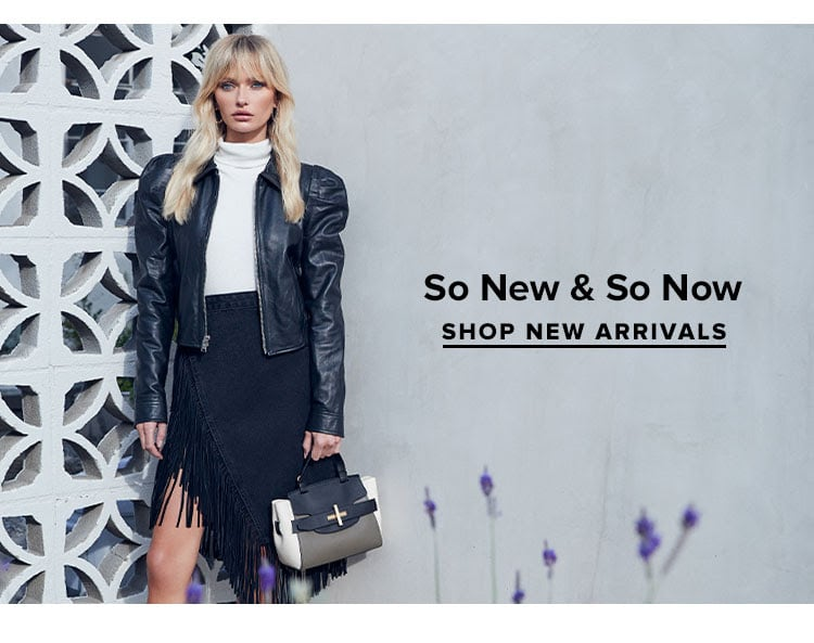 So New & So Now. Shop New Arrivals.