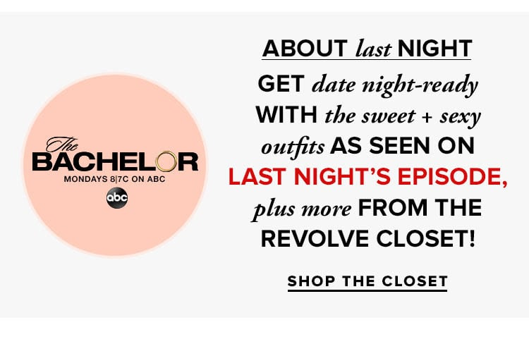 About Last Night. Get date night-ready with the sweet + sexy outfits as seen on last night's episode, plus more from the REVOLVE closet! Shop the Closet.