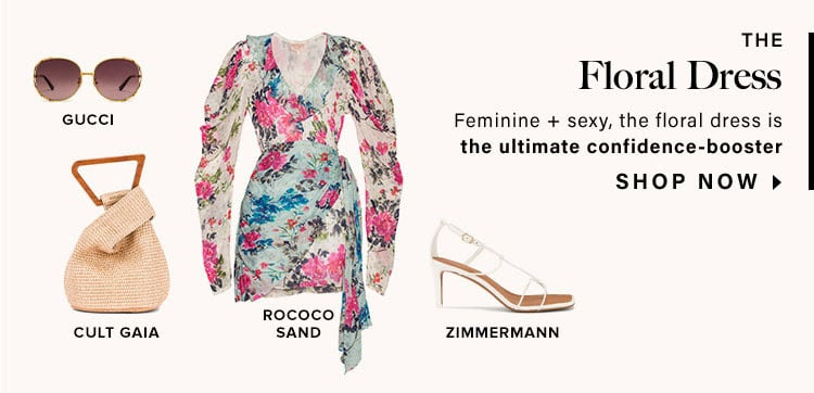 The Floral Dress. Feminine + sexy, the floral dress is the ultimate confidence-booster. Shop Now.