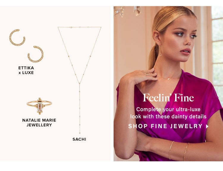 Feelin' Fine. Complete your ultra-luxe look with these dainty details. Shop Jewelry.