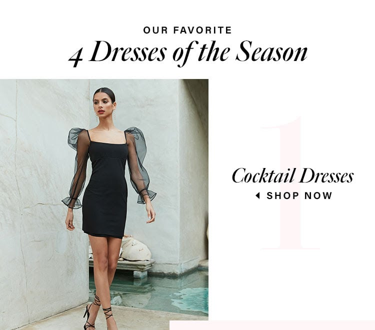 Our Favorite 4 Dresses of the Season. Cocktail Dresses. Shop now.