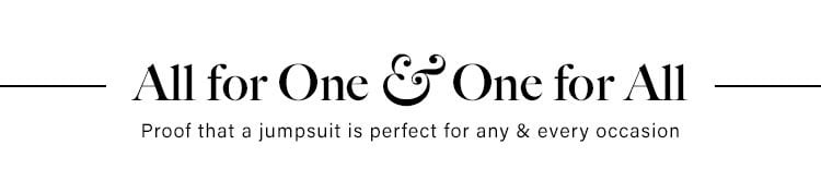 All for One & One for All. Proof that a jumpsuit is perfect for any & every occasion.
