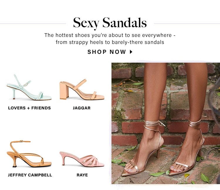 Sexy Sandals. The hottest shoes you're about to see everywhere - from strappy heels to barely-there sandals. Shop Now.