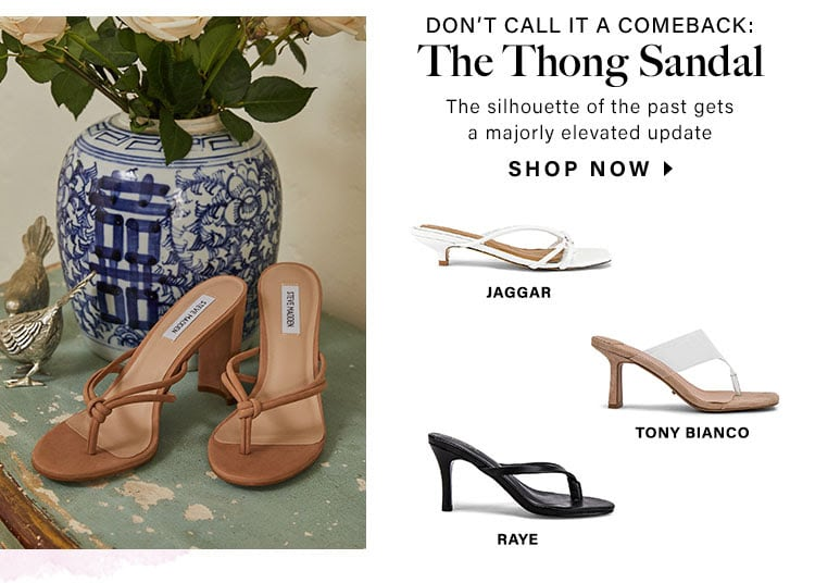 Don't Call It A Comeback: The Thong Sandal. The silhouette of the past gets a majorly elevated update. Shop now.