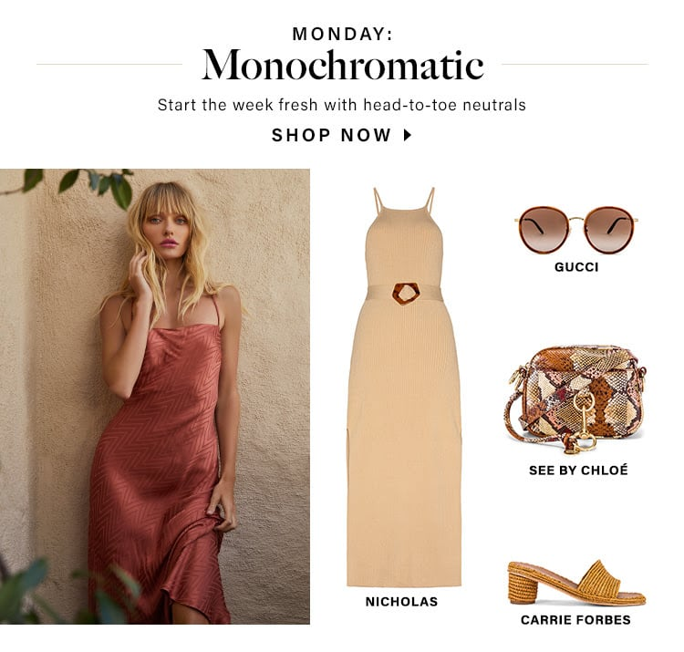 Monday: Monochromatic. Start the week fresh with head-to-toe neutrals. SHOP NOW