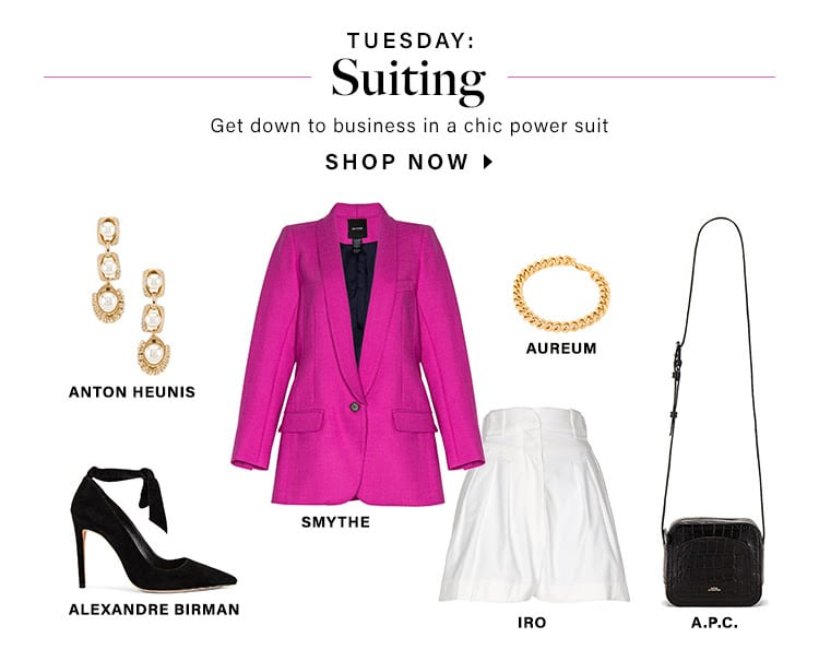 Tuesday: Suiting. Get down to business in a chic power suit. SHOP NOW