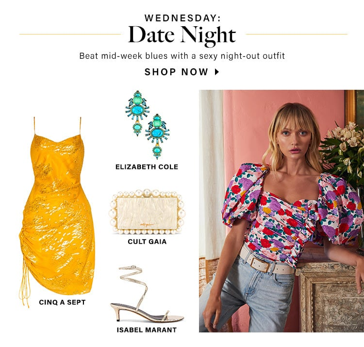 Wednesday: Date Night. Beat mid-week blues with a sexy night-out outfit. SHOP NOW