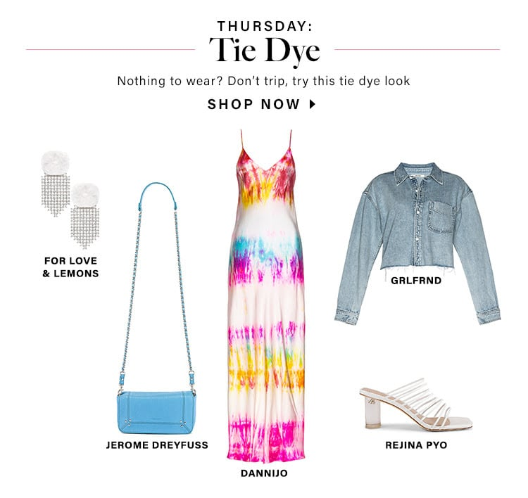 Thursday: Tie Dye. Nothing to wear? Don't trip, try this tie dye look. SHOP NOW