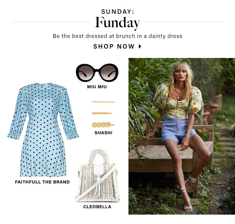 Sunday: Funday. Be the best dressed at brunch in a dainty dress. SHOP NOW