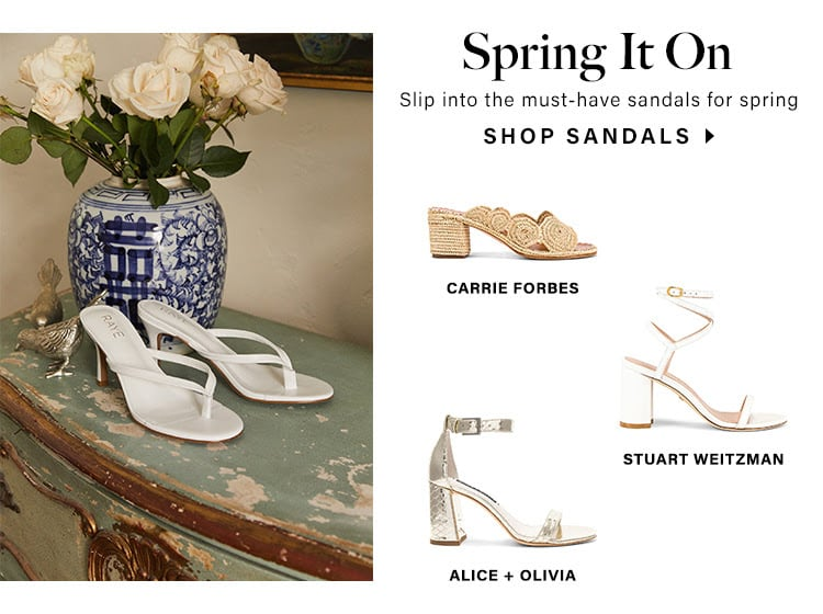 Spring It On. Slip into the must-have sandals for spring. SHOP SANDALS