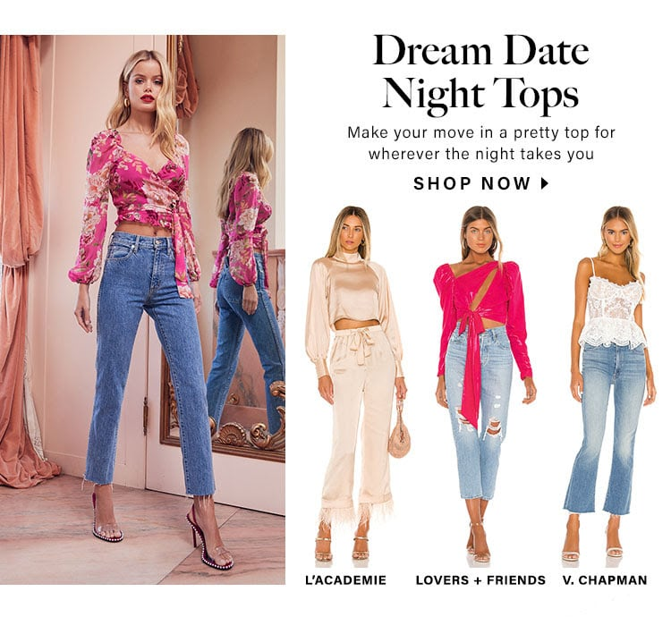 Dream Date Night Tops. Make your move in a pretty top for wherever the night takes you. Shop now.