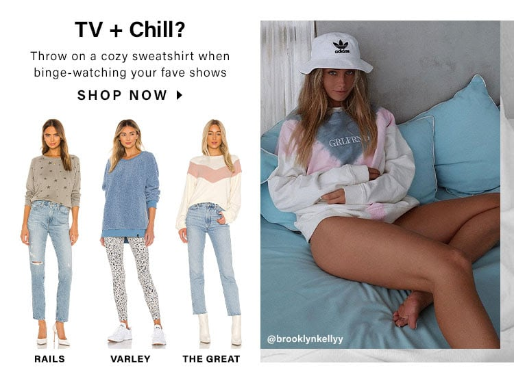 TV + Chill? Throw on a cozy sweatshirt when binge-watching your fave shows. SHOP NOW
