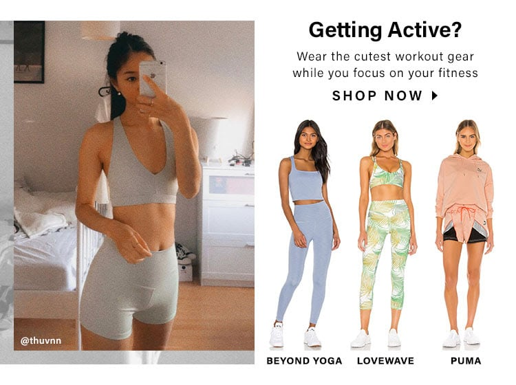Getting Active? Wear the cutest workout gear while you focus on your fitness. SHOP NOW