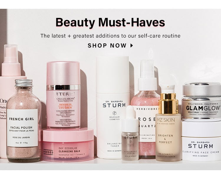 Beauty Must-Haves. The latest + greatest additions to our self-care routine. SHOP NOW