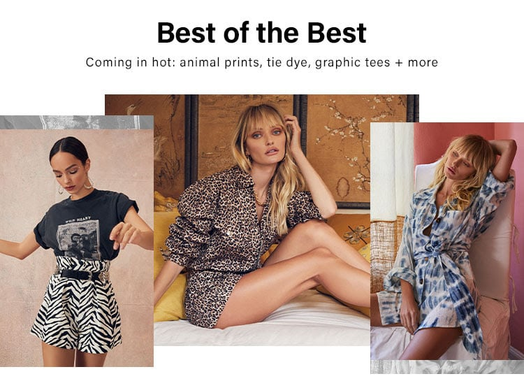 Best of the Best. Coming in hot: animal prints, tie dye, graphic tees + more