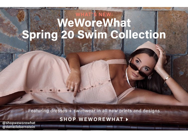 What's NEW: WeWoreWhat Spring 20 Swim Collection. Featuring dresses + swimwear in all new prints and designs. Shop WEWOREWHAT