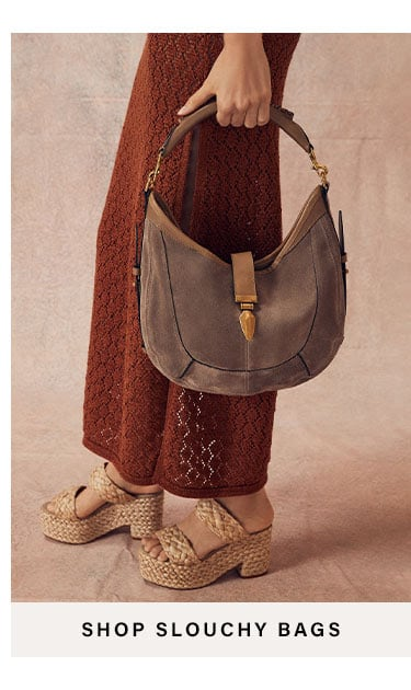 Slouchy Bags. SHOP NOW
