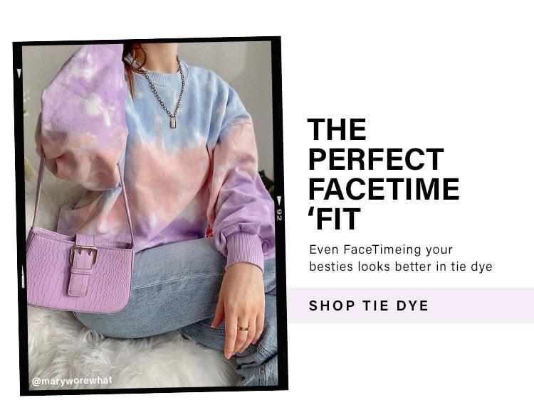 The Perfect Facetime 'Fit. Even FaceTiming your besties looks better in tie dye. Shop tie dye.