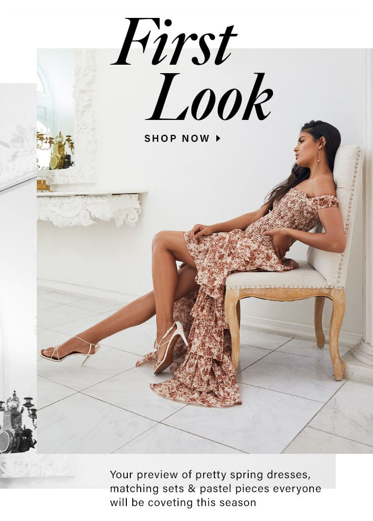First Look. Your preview of pretty spring dresses, matching sets & pastel pieces everyone will be coveting this season. Shop The Edit
