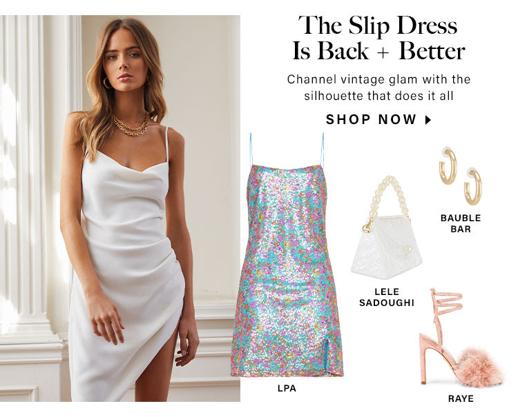 The Slip Dress Is Back + Better. Channel vintage glam with the silhouette that does it all. Shop Now.