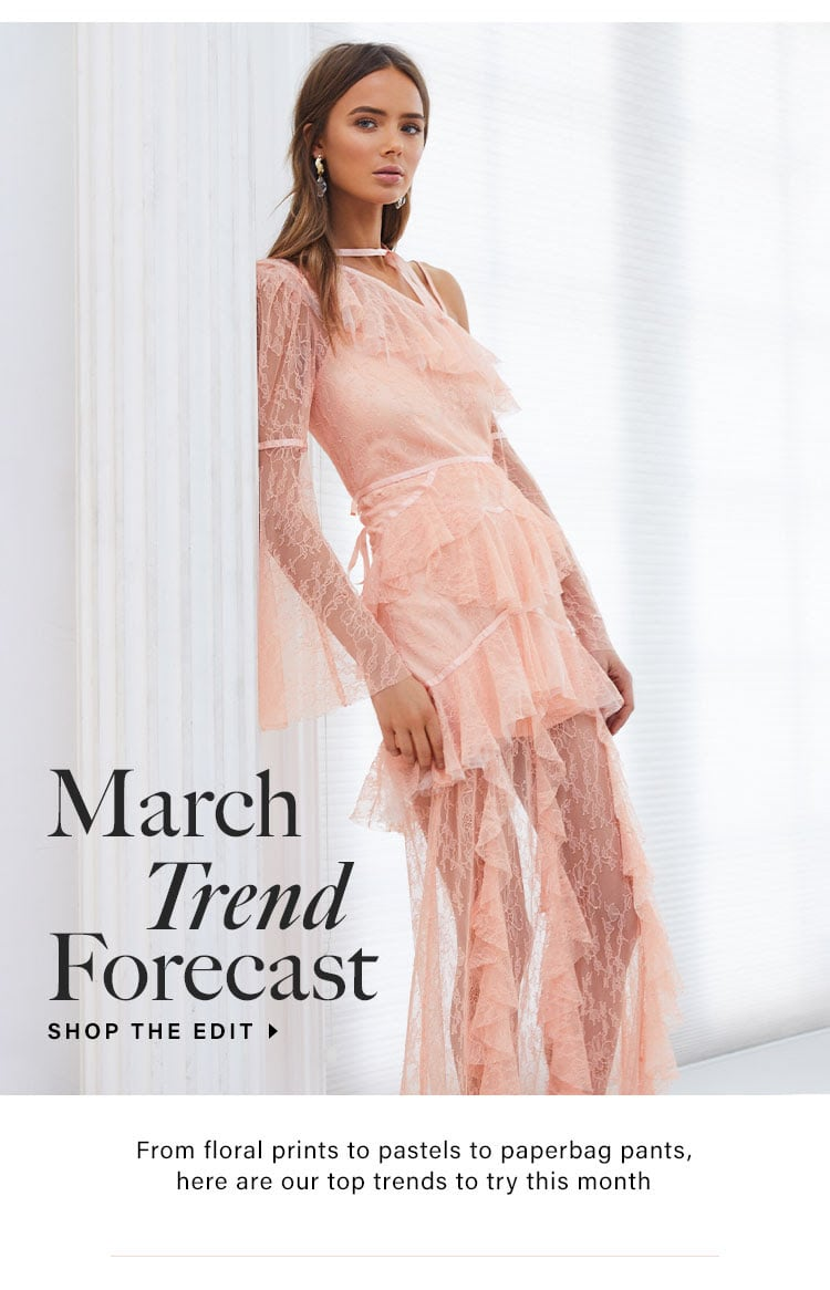March Trend Forecast. From floral prints to pastels to paperbag pants, here are our top trends to try this month. SHOP THE EDIT