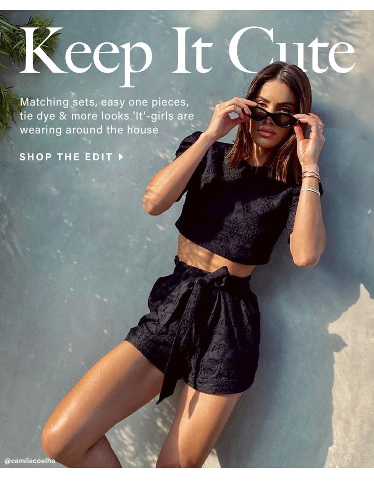 Keep It Cute. Matching sets, easy one pieces, tie dye & more looks 'It'-girls are wearing around the house. SHOP THE EDIT