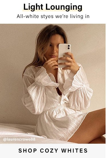 Light Lounging. All-white styes we're living in. SHOP COZY WHITES.