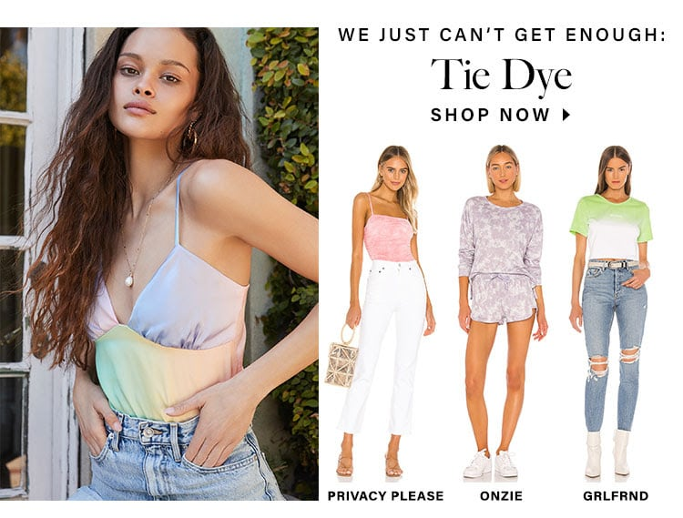 We Just Can't Get Enough: Tie Dye. SHOP NOW