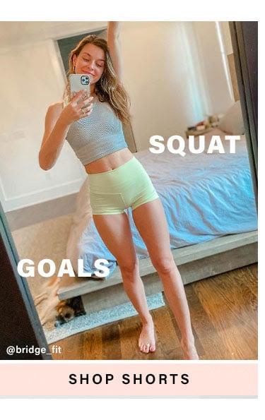 Squat Goals. SHOP SHORTS
