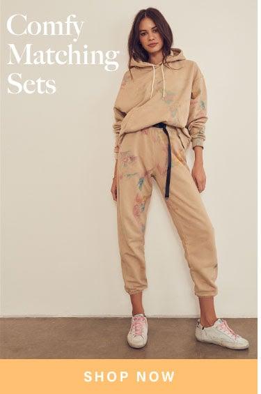 Comfy Matching Sets. SHOP NOW