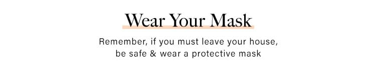 Wear Your Mask: Remember, if you must leave your house, be safe & wear a protective mask - Shop Face Masks