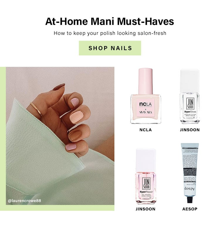 At-Home Mani Must-Haves. How to keep your polish looking salon-fresh. SHOP NAILS