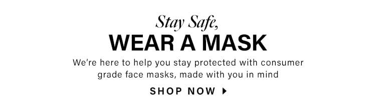 Stay Safe, Wear a Mask. We're here to help you stay protected with consumer grade face masks, made with you in mind. Shop now.