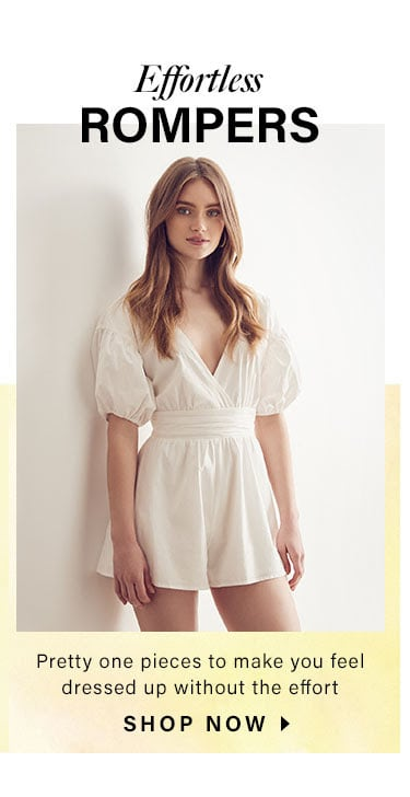 Effortless Rompers. Pretty one pieces to make you feel dressed up without the effort. Shop now.