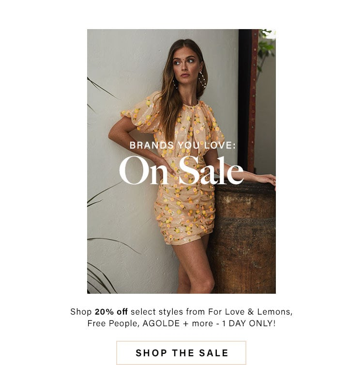 Brands You Love: On Sale. Up to 30% off select styles from For Love & Lemons, Free People, AGOLDE + more - 1 DAY ONLY! Shop The Sale.