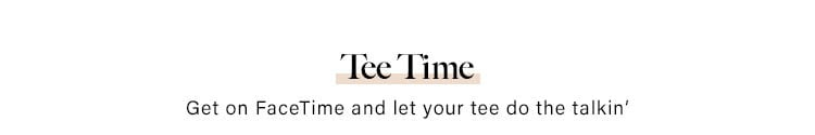 Tee Time. Get on FaceTime and let your tee do the talkin'.