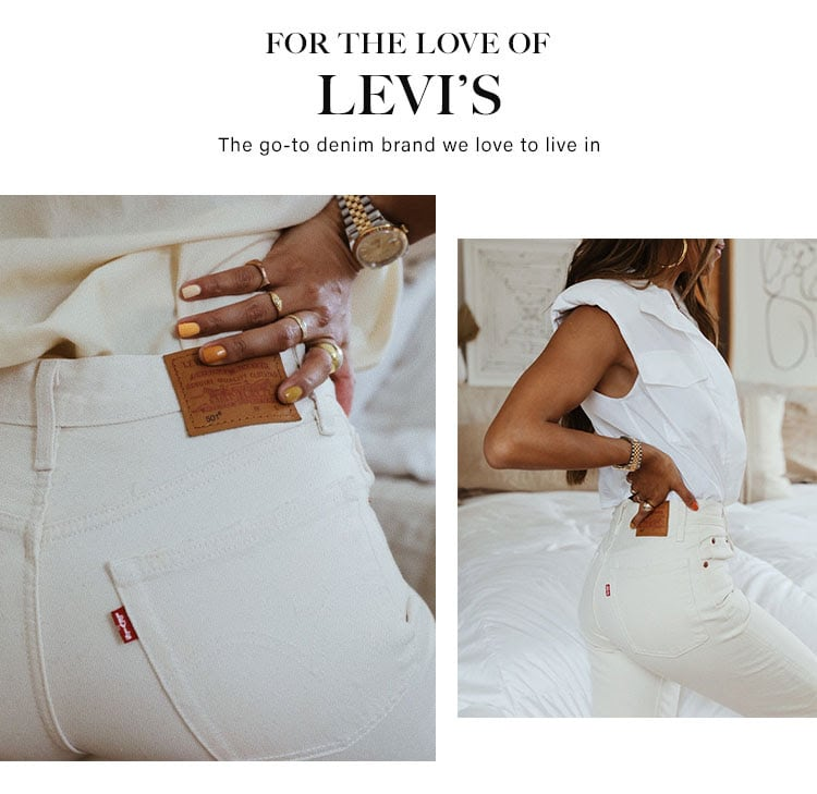 For The Love of Levi's The go-to denim brand we love to live in