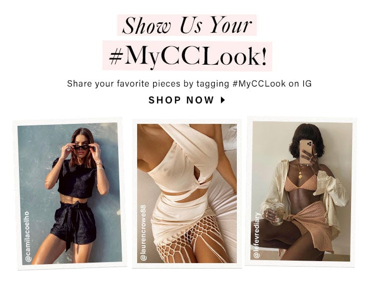 Show Us Your #MyCCLook! Share your favorite pieces by tagging #MyCCLook on IG. SHOP NOW