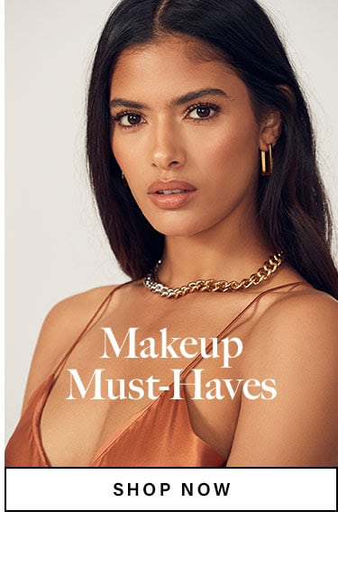 MAKEUP MUST-HAVES. SHOP NOW