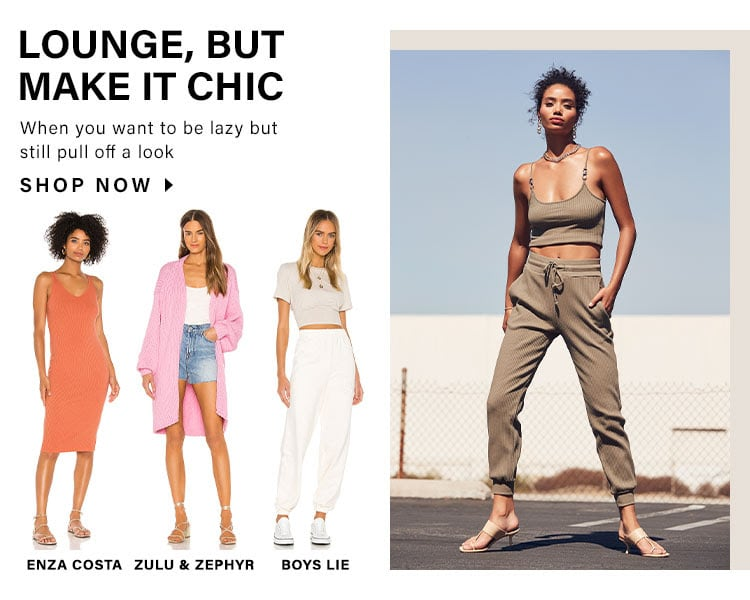Lounge But Make It Chic. When you want to be lazy but still pull off a hook. Shop Now