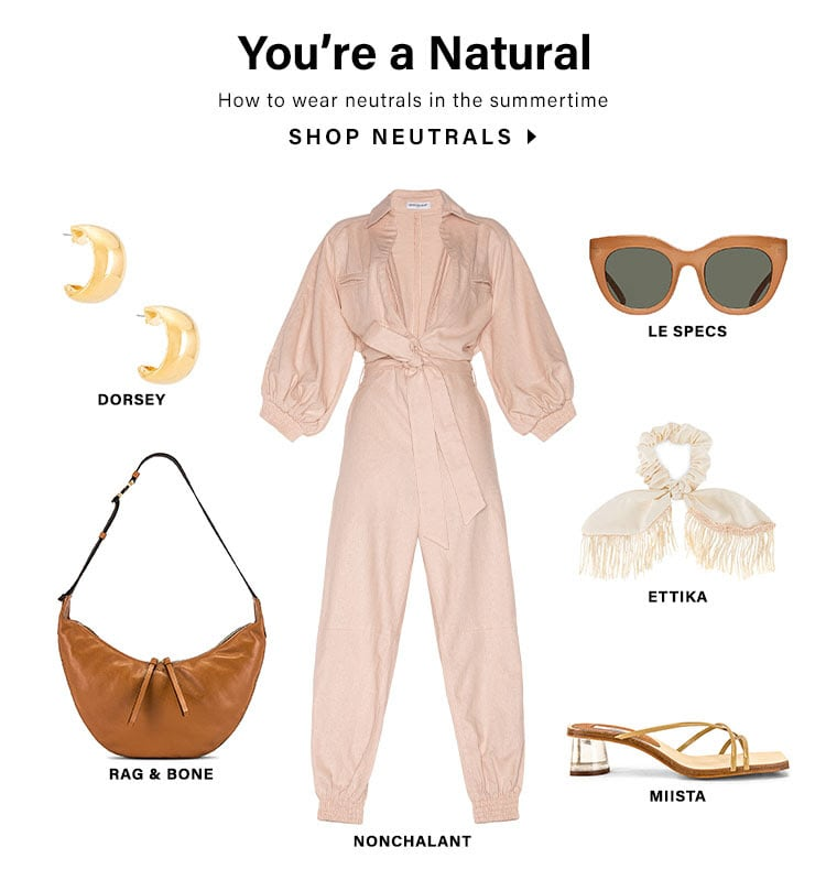 You're a Natural. How to wear neutrals in the summertime. SHOP NEUTRALS