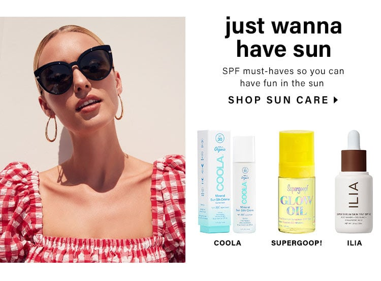 Just Wanna Have Sun. SPF must-haves so you can have fun in the sun. Shop sun care.