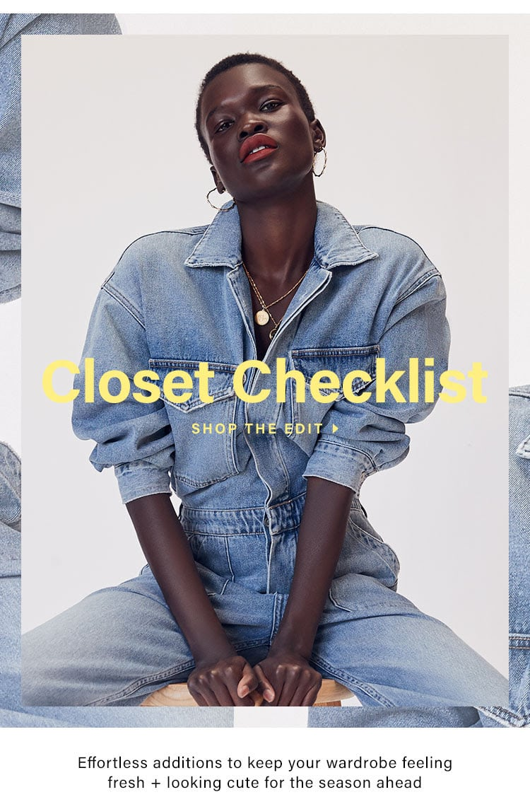 Closet Checklist. Effortless additions to keep your wardrobe feeling fresh + looking cute for the season ahead. SHOP THE EDIT