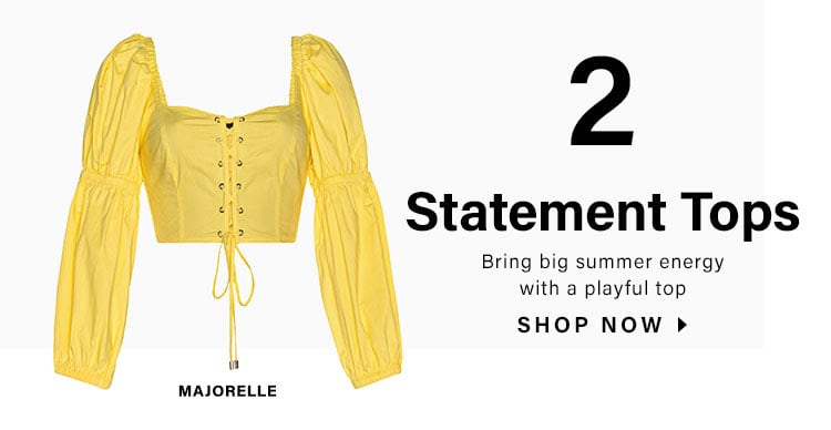 2. Statement Tops. Bring big summer energy with a playful top. SHOP NOW