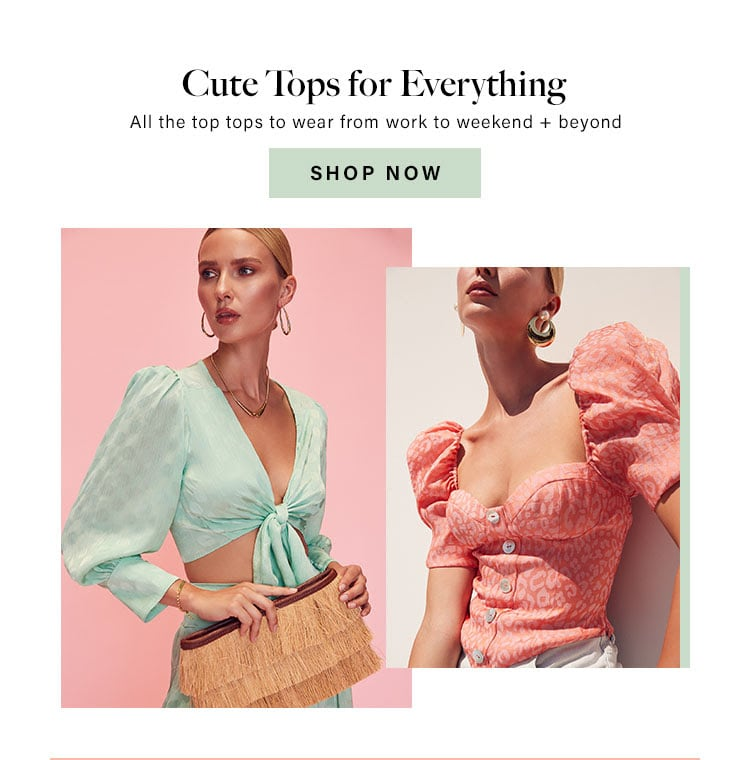 Cute Tops for Everything. All the top tops to wear from work to weekend + beyond. Shop Now.