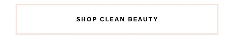 So Fresh & So Clean: Clean up your beauty routine with all-natural + sustainable products from the brands we love - Shop Clean Beauty