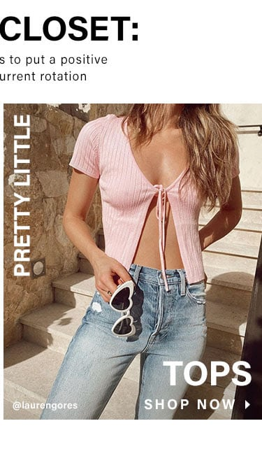 Add to Closet: The perfect pieces to put a positive spin on your current rotation. Pretty Little Tops. Shop now.