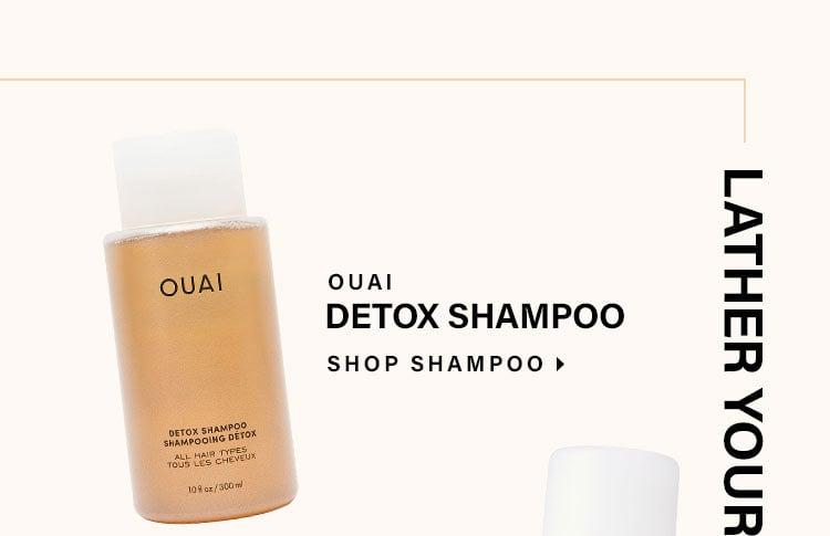 Lather Your Locks. Ouai Detox Shampoo. Shop Shampoo.