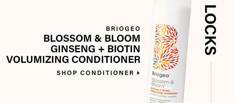 Lather Your Locks.Briogeo Blossom & Blossom Ginseng + Biotin Volumizing Conditioner. Shop Conditioner.