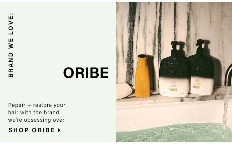 Brand We Love: Oribe. Repair + restore your hair with the brand we're obsessing over. Shop Oribe.